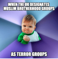 Muslim, Time, and United: WHEN THEUKDESIGNATES  MUSLIM BROTHERHOODGROUPS  AS TERROR GROUPS The United Kingdom recently designated Muslim Brotherhood groups Hassm and Liwa al-Thawra as terrorist organizations. This is an important first step to designating the Muslim Brotherhood as a whole a terrorist organization. It's time the United States and our allies designate the entire Muslim Brotherhood as a terrorist organization.