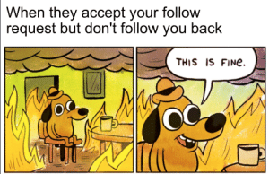 Feels bad: When they accept your follow  request but don't follow you back  THIS IS FINe Feels bad