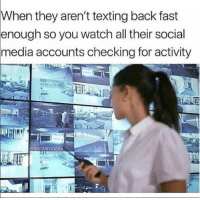 Social Media, Texting, and Watch: When they aren't texting back fast  enough so you watch all their social  media accounts checking for activity  SUCKMYKICKS It happens.. 🤷‍♂️😂 https://t.co/b5FYTgo6lO