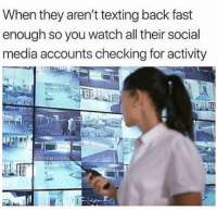 😏: When they aren't texting back fast  enough so you watch all their social  media accounts checking for activity  DSUCKMYKICKS 😏