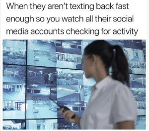 Checking For Activity by StrangeClownRabbit FOLLOW 4 MORE MEMES.: When they aren't texting back fast  enough so you watch all their social  media accounts checking for activity  @SUCKMYKICKS Checking For Activity by StrangeClownRabbit FOLLOW 4 MORE MEMES.