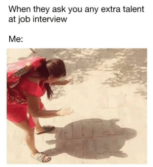 El de Welele digo yo.: When they ask you any extra talent  at job interview  Me: El de Welele digo yo.