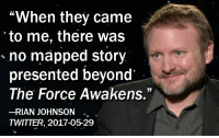 """Star Wars, Twitter, and Force: """"When they came  to me, there was  no mapped story  presented beyond  The Force Awakens.""""  -RIAN JOHNSON .,  TWITTER, 2017-05-29"""