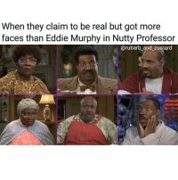 Damn!! rubarbandcustard dontcrymanup banterandbullshite 2face fake eddiemurphy thenuttyprofessor norbit funnyman raw delirious beverlyhills axel dave sherman klump whosreal whosfake lmao funnyashell likes france paris: When they claim to be real but got more  faces than Eddie Murphy in Nutty Professor  rubarb and custard Damn!! rubarbandcustard dontcrymanup banterandbullshite 2face fake eddiemurphy thenuttyprofessor norbit funnyman raw delirious beverlyhills axel dave sherman klump whosreal whosfake lmao funnyashell likes france paris