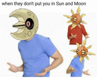Memes, Moon, and 🤖: when they don't put you in Sun and Moon - Trending Memes