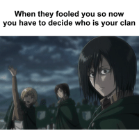 Clan, Who, and They: When they fooled you so now  you have to decide who is your clan