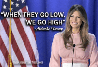 "Dank, Hillary Clinton, and Lowes: WHEN THEY GO Low  44  WE GO HIGH""  Melanka Zrump  Share  Aunt com  SFrom In the last few days, I've been harassed by a lot of Hillary Clinton supporting #cyberbullies. But I just follow Mrs. Trump's lead."