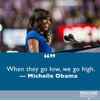 Happy birthday to Michelle Obama, who always inspires us to aim high and fight for what's right.: When they go low, we go high  Michelle Obama  MADAM  PRESIDENT Happy birthday to Michelle Obama, who always inspires us to aim high and fight for what's right.