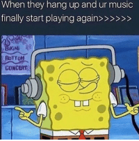 We all know that feeling 😂💀 https://t.co/8YRiYFKGPC: When they hang up and ur music  BoTTOM  CONCERT We all know that feeling 😂💀 https://t.co/8YRiYFKGPC