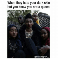 Memes, Queen, and Strong: When they hate your dark skin  but you know you are a queen  @blackstagram So strong! blackexcellence blackpride blackandproud blackpower blackbeauty blackisbeautiful blackgirlmagic blackgirlsrock naturallyshesdope blackgirl blackgirls blackwomen blackwoman blackout blackqueens blackmodel blackmodels blackgirlskillingit melaninonfleek melaninpoppin