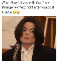 """Lol, Memes, and Selfie: When they hit you with that """"hey  stranger ee"""" text right after you post  a selfie Lol"""