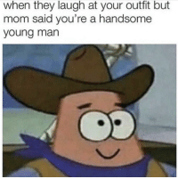 Handsome Young Man: when they laugh at your outfit but  mom said you're a handsome  young man