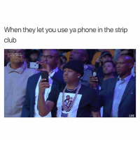 Club, Kobe Bryant, and Lmao: When they let you use ya phone in the strip  club  KOBE BRYANT  0  LIVE Recording Everything Because Ima Have To Beat My Meat When I Get Home. 👍🏾💯 lmao