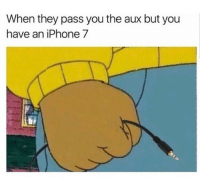 Iphone, Struggle, and iPhone 7: When they pass you the aux but you  have an iPhone 7 The struggle.. 😩😭 https://t.co/L1ydEMQyHw