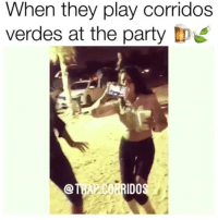 Ass, Bad, and Memes: When they play corridos  verdes at the party p Raza Follow @trap.corridos 🔥🍃for Bad Ass Corridos Verdes & More @trap.corridos