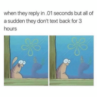 Memes, Text, and Text Back: when they reply in.01 seconds but all of  a sudden they don't text back for 3  hours Who can relate? 📱😩💯 https://t.co/KakHtrgCEN