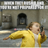 Meme, Memes, and Squad: WHEN THEY RUSHBAND  YOU'RE NOT PREPARED FORIT  CO DGERMAN.LAUCH CSCO RUSH B CYKA BLYAT @german.lauch_csgo Follow my second page @overwatchdreams (who's my notification squad?) -------------------- 💓Reached 10k in 6 months and 1 day of having the account. 19-2-2017💓 💲Trade link in description💲 😥Not playing with fans yet😥 -------------------- 👏🏽If you really want to trade with me please DM me about it as i don't like random trades👏🏽 -------------------- Subscribe to my YouTube. 🎶Nightcore Blessing 🎶 -------------------- 😈Not wanting partners under 5k. Dont ask. Begging for skins means block. Dont do shoutouts😈 -------------------- 💰Top donators💰 @captainfoxey £670😍😱💞 Thederpcharley £434 😱😘 @Cs.c0m £190 😍😊 Rico420nk £48 ☺😘😍 @dnlgerrard £37😍😘😏 -------------------- 😊Partners😊 @german.lauch_csgo @csgo.Duck 😥Inactive partners will be taken off. Or if you have to many partners😥 ------------------------ ⛔Ignore the hashtags⛔ csgo counterstrike terrorist counterterrorist knifes knife skins memes memelord girlgamer awp giveaways roadto30000 bomb shooter gamer games steam csgomemes zeus csmemes unboxing 360noscope meme csgodreams teamdreams
