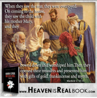 Memes, 🤖, and Gold: When they saw thestar, they were overjoyed.  On coming to the house,  they saw the child  ith  his mother Mary,  and they  We  d down and worshiped him.Then the  opened their treasures and presented him  HEAMENISREAL  with gifts of gold, frankincense and myrrh  Matthew 2: 10-11  HEAVEN ISREAL Book  .COM The Three Wise Men recognized Him as King of kings...do you? http://www.tlig.org/en/messages/1149/
