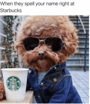 That look.  Who the hell are they?: When they spell your name right at  Starbucks That look.  Who the hell are they?
