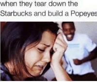 haha GOTCHA BITCH: when they tear down the  Starbucks and build a Popeyes haha GOTCHA BITCH