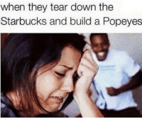"Memes, Popeyes, and Starbucks: when they tear down the  Starbucks and build a Popeyes <p>When they tear down your home via /r/memes <a href=""https://ift.tt/2HFidSf"">https://ift.tt/2HFidSf</a></p>"