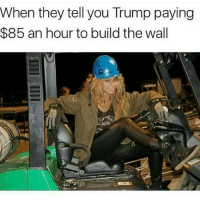 Memes, Cocaine, and 🤖: When they tell you Trump paying  $85 an hour to build the wall 🤔🤔🤔🤔 I do have to pay for this cocaine habit.
