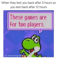 "Memes, Petty, and Games: When they text you back after 5 hours so  you text back after 12 hours  These games are  for two players  IG: therecoveringproblemchild <p>Only a little bit petty via /r/memes <a href=""http://ift.tt/2EKyNPc"">http://ift.tt/2EKyNPc</a></p>"