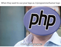 yes: When  they want to use your logo as/t/programmerhu  mor logo  Amllaioke to you?  Amiá joke to you yes