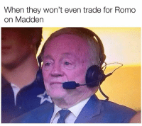 Lmaoo funny as hell😂 Follow @nfl_hate_memes: When they won't even trade for Romo  on Madden Lmaoo funny as hell😂 Follow @nfl_hate_memes