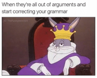 Grammared: When they're all out of arguments and  start correcting your grammar  G: TheFunnylntrovert