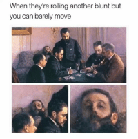 Memes, 🤖, and Another: When they're rolling another blunt but  you can barely move 🚨 WARNING 🚨 DO NOT FOLLOW @TOPTREE if you're easily offended!!!