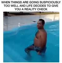 reality check: WHEN THINGS ARE GOING SUSPICIOUSLY  TOO WELL AND LIFE DECIDES TO GIVE  YOU A REALITY CHECK