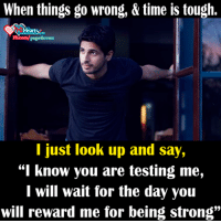 """Memes, fb.com, and Time: When things go wrong, & time is tough.  Fb.com/  I just look up and say,  """"I know you are testing me,  I will wait for the day you  will reward me for being strong"""""""
