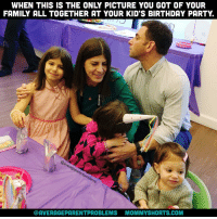 Memes, Happy Birthday, and The Middle: WHEN THIS IS THE ONLY PICTURE YOU GOT OF YOUR  FAMILY ALL TOGETHER AT YOUR KID'S BIRTHDAY PARTY  @AVERAGE PARENTPROBLEMS MOMMYSHORTS.COM That's my birthday girl hiding her face in the middle! Happy Birthday, Harlow! You can follow my family over on @mommyshorts. I also run an account from her perspective called @insta2yearold, although she's FOUR now! averageparentproblems insta2yearoldturns4