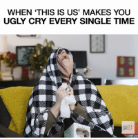 Memes, 🤖, and  This Is Us: WHEN THIS IS US' MAKES YOU  UGLY CRY EVERY SINGLE TIME  ELITE  DAILY EVERY. SINGLE. TIME. 😭😭😭 @nbcthisisus ThisIsUs elitedailyvideo (featuring @katiecorvino)