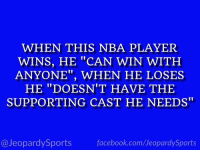 """Who is: LeBron James?"" #JeopardySports #Cavs https://t.co/4eVlMITRen: WHEN THIS NBA PLAYER  WINS, HE ""CAN WIN WITH  ANYONE"", WHEN HE LOSES  HE ""DOESN'T HAVE THE  SUPPORTING CAST HE NEEDS  @JeopardySports  facebook.com/JeopardySports ""Who is: LeBron James?"" #JeopardySports #Cavs https://t.co/4eVlMITRen"