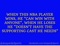 """Who is: LeBron James?"" #JeopardySports #Cavs https://t.co/m6479kIKHb: WHEN THIS NBA PLAYER  WINS, HE ""CAN WIN WITH  ANYONE"", WHEN HE LOSES  HE ""DOESN'T HAVE THE  SUPPORTING CAST HE NEEDS  @JeopardySports  facebook.com/JeopardySports ""Who is: LeBron James?"" #JeopardySports #Cavs https://t.co/m6479kIKHb"