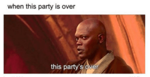 Party, This, and  Party Is Over: when this party is over  this party's over