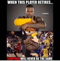 Basketball, Cavs, and Nba: WHEN THIS PLAYER RETIRES  ONBAMEMES  CANt  WILL NEVER BE THE SAME  FLOPPING 😂 nba nbamemes cavs lebron