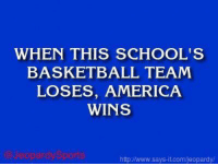 """America, Basketball, and Jeopardy: WHEN THIS SCHOOLS  BASKETBALL TEAM  LOSES, AMERICA  WINS  eopardy Sports  http/Nwww.says it.com/jeopardy/ """"What is: Duke University?"""""""