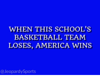 """Basketball, Jeopardy, and Sports: WHEN THIS SCHOOL'S  BASKETBALL TEAM  LOSES, AMERICA WINS  @Jeopardy Sports """"What is: Duke University?"""" JeopardySports"""