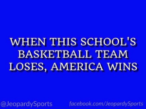 """What is: Duke University?"" #JeopardySports #MarchMadness https://t.co/ivDIy7VtJR: WHEN THIS SCHOOL'S  BASKETBALL TEAM  LOSES, AMERICA WINS  @JeopardySports facebook.com/JeopardySports ""What is: Duke University?"" #JeopardySports #MarchMadness https://t.co/ivDIy7VtJR"