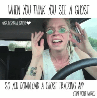 Memes, 🤖, and Grav3yardgirl: WHEN THK SEE A GHOST  SO DOWNLOAD A GHOST TRACKING AP)  (THAT WONT WORK) 😂😁THIS HAS BEEN ME , MANY, MANY TIMES😁😂 • • • • • @grav3yardgirl grav3yardgirl likeforlike comment4comment spamforspam followforcomment followforspam follow4follow follow4likes