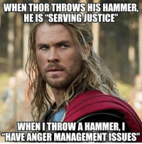 "WHEN THORTHROWS HIS HAMMER  HEIS  SERVINGJUSTICE""  WHENITHROW A HAMMER,I  HAVE ANGERMANAGEMENTISSUES"" Yeah... what gives? 😬🙃 Happy Meme Monday! Marvel GeekGenre Memes Anotha Woah HammerTime Hemsworth Thor Thunder"