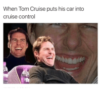 """That's me tho!"" @gageonly: When Tom Cruise puts his car into  cruise control ""That's me tho!"" @gageonly"
