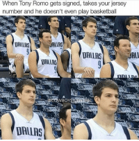 Basketball, Dallas Cowboys, and Memes: When Tony Romo gets signed, takes your jersey  number and he doesn't even play basketball  DALLAS  ALIAS  DALLAS  DALLAS  COWBOY  DALLAS This is great. Haha. @cowboys.central Tags: NBA Mavs TonyRomo