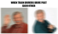 Drive, Train, and Relatable: WHEN TRAIN DRIVERS DRIVE PAST  EACH OTHER Extremely relatable