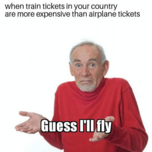 Airplane, Guess, and Train: when train tickets in your country  are more expensive than airplane tickets  Guess lIlfly Deutsche Bahn plz