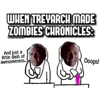 Memes, PlayStation, and Ps4: WHEN TREVARCH MADE  ZOMPIESOCHROMICLES  OJESPERGRAN  And just a  little dash of  oops!  awesomeness... When @treyarch made Zombies Chronicles😂 This is going to be awesome!!!🔥- 👥tag a friend👥 ❤️5000 likes?❤️ follow🤖 ⬆️check out the link in my bio⬆️ 🔔turn on post notifications🔔 CoD BattleField1 BlackOps3 WorldWar2 Treyarch MWR callofduty InfiniteWarfare MWRemastered ZombiesChronicles Zombies CallofDutyIW InfinityWard PS4 PlayStation WWII xbox XboxOne BF1 BO3 CoD4 Gamer SHGames ModernWarfare Activision Sledgehammer CODWWII Game Gaming CoDReturns