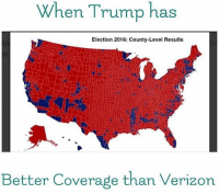 Memes, Verizon, and Trump: When Trump has  Election 2016: County-Level Results  Better Coverage than Verizon I'll take it! 🇺🇸 Trumplicans PresidentTrump MAGA TrumpTrain AmericaFirst